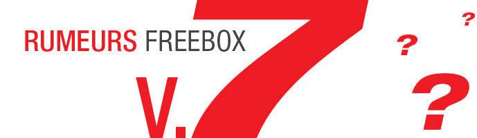 Les rumeurs sur la future Freebox V7